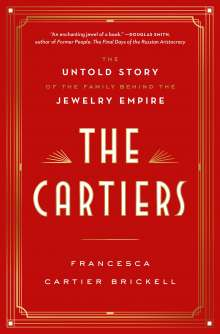Francesca Cartier Brickell: The Cartiers: The Untold Story of the Family Behind the Jewelry Empire, Buch