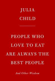 Julia Child: People Who Love to Eat Are Always the Best People, Buch