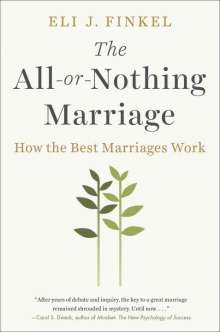 Eli J. Finkel: The All-Or-Nothing Marriage: How the Best Marriages Work, Buch