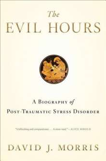 David J. Morris: The Evil Hours: A Biography of Post-Traumatic Stress Disorder, Buch