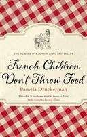 Pamela Druckerman: French Children Don't Throw Food, Buch