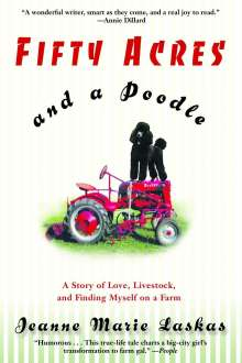 Jeanne Marie Laskas: Fifty Acres and a Poodle: A Story of Love, Livestock, and Finding Myself on a Farm, Buch