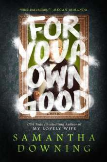 Samantha Downing: For Your Own Good, Buch