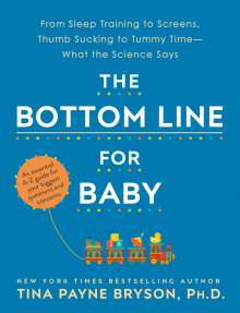 Tina Payne Bryson: The Bottom Line for Baby: From Sleep Training to Screens, Thumb Sucking to Tummy Time--What the Science Says, Buch