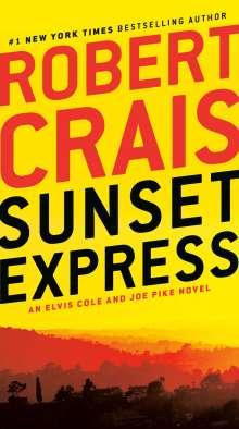Robert Crais: Sunset Express: An Elvis Cole and Joe Pike Novel, Buch