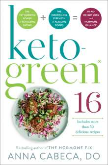 Anna Cabeca: Keto-Green 16: The Fat-Burning Power of Ketogenic Eating + the Nourishing Strength of Alkaline Foods = Rapid Weight Loss and Hormone, Buch