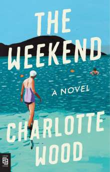 Charlotte Wood: The Weekend, Buch