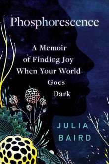 Julia Baird: Phosphorescence: A Memoir of Finding Joy When Your World Goes Dark, Buch