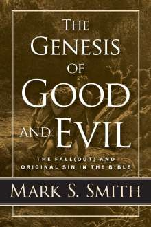 Mark S. Smith: The Genesis of Good and Evil, Buch