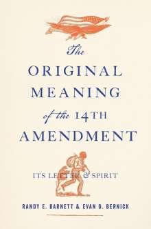 Randy E. Barnett: The Original Meaning of the Fourteenth Amendment: Its Letter and Spirit, Buch