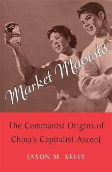 Jason M Kelly: Market Maoists, Buch