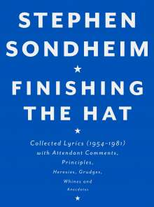 Stephen Sondheim: Finishing the Hat: Collected Lyrics (1954-1981) with Attendant Comments, Principles, Heresies, Grudges, Whines and Anecdotes, Buch
