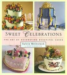 Sylvia J. Weinstock: Sweet Celebrations: The Art of Decorating Beautiful Cakes, Buch