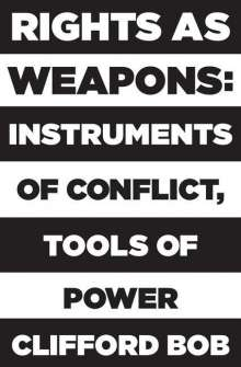 Clifford Bob: Rights as Weapons, Buch