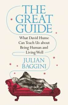 Julian Baggini: The Great Guide: What David Hume Can Teach Us about Being Human and Living Well, Buch