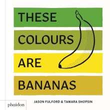 Tamara Shopsin Jason Fulford: These Colours Are Bananas, Buch