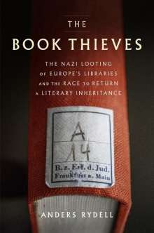 Anders Rydell: The Book Thieves: The Nazi Looting of Europe's Libraries and the Race to Return a Literary Inheritance, Buch