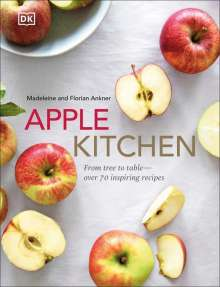 Madeleine Ankner: Apple Kitchen: From Tree to Table - Over 70 Inspired Recipes, Buch