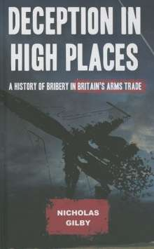 Nicholas Gilby: Deception in High Places: A History of Bribery in Britain's Arms Trade, Buch