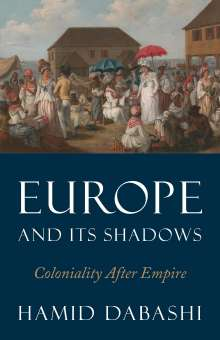 Hamid Dabashi: Europe and Its Shadows, Buch