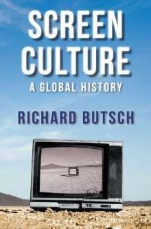 Richard Butsch: Screen Culture: A Global History, Buch
