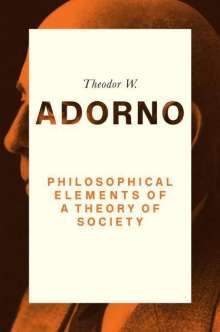 Theodor W. Adorno: Philosophical Elements of a Theory of Society, Buch