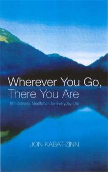 Jon Kabat-Zinn: Wherever You Go, There You Are, Buch