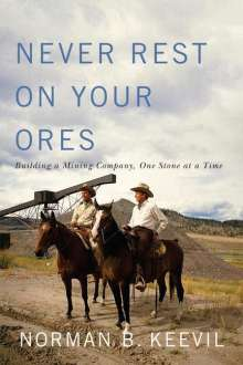Norman B. Keevil: Never Rest on Your Ores, Buch