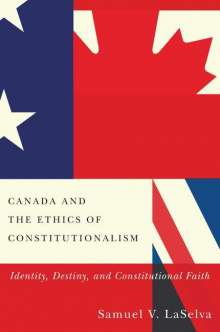 Samuel V. Laselva: Canada and the Ethics of Constitutionalism, Buch