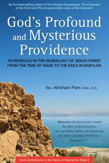 Abraham Park: God's Profound and Mysterious Providence: As Revealed in the Genealogy of Jesus Christ from the Time of David to the Exile in Babylon (Book 4), Buch