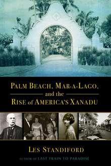 Les Standiford: Palm Beach, Mar-a-Lago, and the Rise of America's Xanadu, Buch