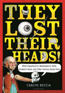 Carlyn Beccia: They Lost Their Heads!: What Happened to Washington's Teeth, Einstein's Brain, and Other Famous Body Parts, Buch