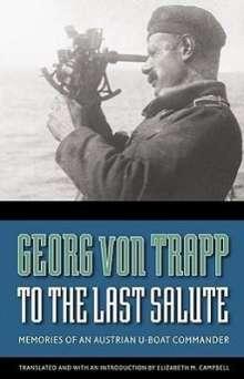 Georg Von Trapp: To the Last Salute: Memories of an Austrian U-Boat Commander, Buch