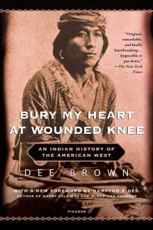 Dee Brown: Bury My Heart at Wounded Knee: An Indian History of the American West, Buch