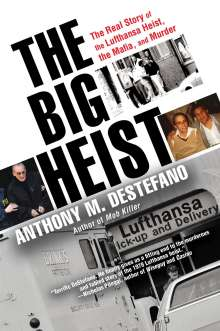 Anthony M. Destefano: The Big Heist: The Real Story of the Lufthansa Heist, the Mafia, and Murder, Buch