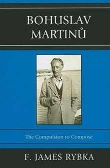 F. James Rybka: Bohuslav Martinu: The Compulsion to Compose, Buch
