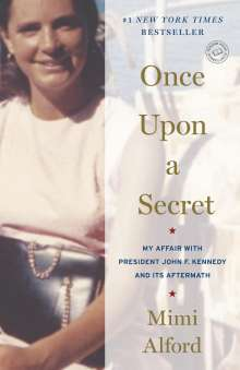 Mimi Alford: Once Upon a Secret: My Affair with President John F. Kennedy and Its Aftermath, Buch