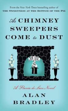 Alan Bradley: As Chimney Sweepers Come to Dust, Buch