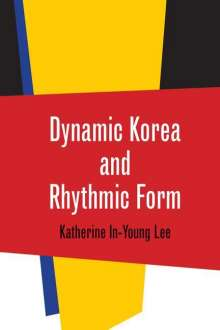Katherine In-Young Lee: Dynamic Korea and Rhythmic Form, Buch