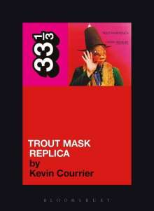 Kevin Courrier: Captain Beefheart's Trout Mask Replica, Buch
