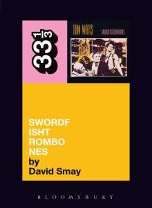 David Smay: Tom Waits' Swordfishtrombones, Buch