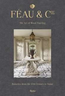 Féau & Cie: The Art of Wood Paneling: Boiseries from the 17th Century to Today, Buch