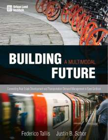 Justin B. Schor: Building a Multimodal Future: Connecting Real Estate Development and Transportation Demand Management to Ease Gridlock, Buch