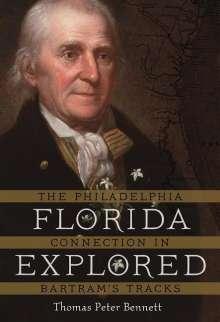 Thomas Peter Bennett: Florida Explored: The Philadelphia Connection in Bartram's Tracks, Buch