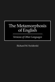Richard M. Swiderski: The Metamorphosis of English: Versions of Other Languages, Buch
