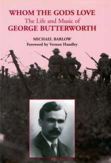 Michael Barlow: Whom the Gods Love - The Life and Music of George Butterworth, Buch
