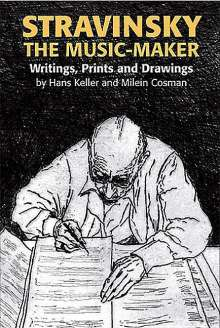 Hans Keller: Stravinsky the Music-Maker: Writings, Prints and Drawings, Buch