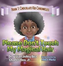 Vivian Jolley Bea: Please Don't Touch My Magical Hair (Chocolate Kid Chronicles Book 1), Buch