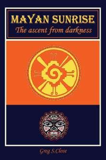 Greg S. Close: Mayan Sunrise, Buch