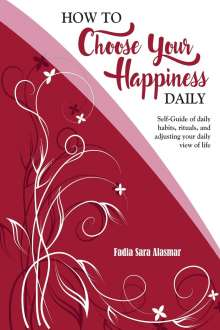 Fadia Sara Alasmar: How to Choose Your Happiness Daily: Self-Guide of daily habits, rituals, and adjusting your daily view of life - Extended Distribution Version, Buch